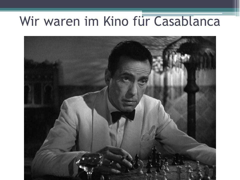 Wir waren im Kino für Casablanca