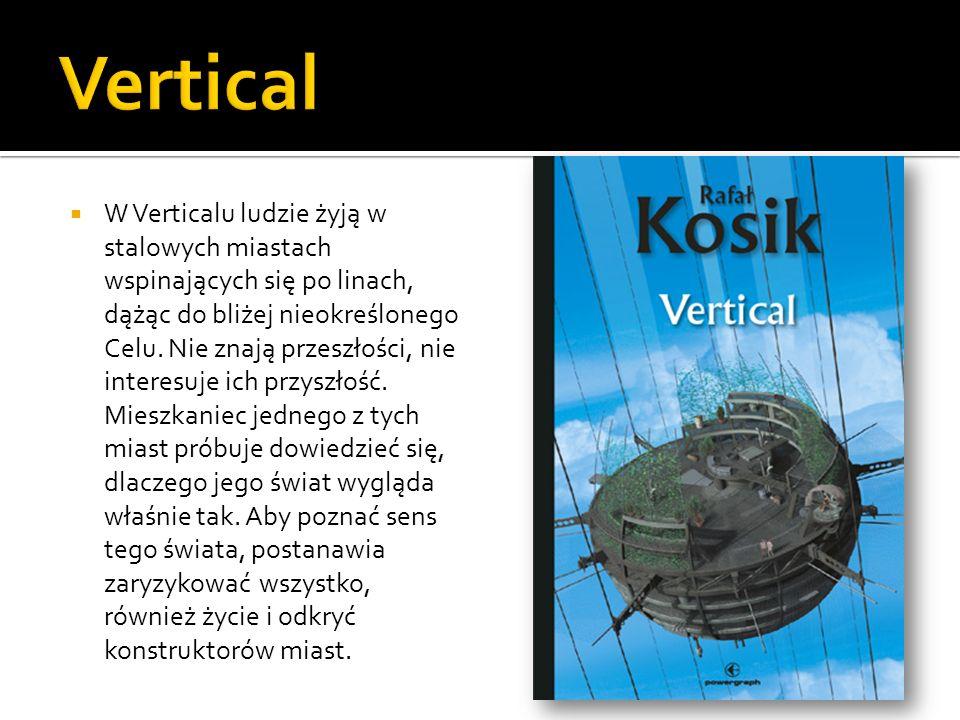 W Verticalu ludzie żyją w stalowych miastach wspinających się po linach, dążąc do bliżej nieokreślonego Celu. Nie znają przeszłości, nie interesuje ic