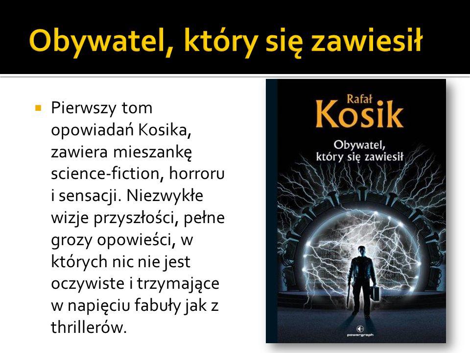 Pierwszy tom opowiadań Kosika, zawiera mieszankę science-fiction, horroru i sensacji. Niezwykłe wizje przyszłości, pełne grozy opowieści, w których ni