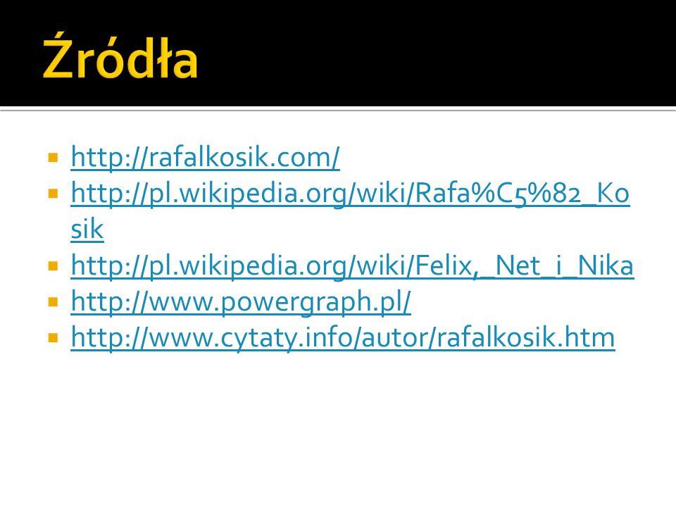 http://rafalkosik.com/ http://pl.wikipedia.org/wiki/Rafa%C5%82_Ko sik http://pl.wikipedia.org/wiki/Rafa%C5%82_Ko sik http://pl.wikipedia.org/wiki/Feli