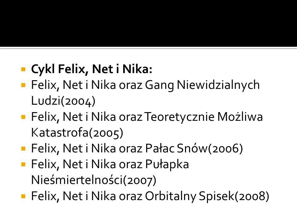 Felix, Net i Nika oraz Orbitalny Spisek 2: Mała Armia(2009) Felix, Net i Nika oraz Trzecia Kuzynka(2009) Felix, Net i Nika oraz Bunt Maszyn(2011) Felix, Net i Nika oraz Świat Zero(2011) Felix, Net i Nika oraz Świat Zero 2: Alternauci(2012)