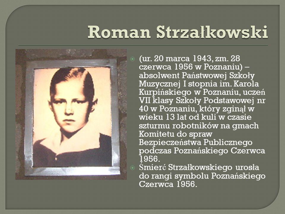 (ur. 20 marca 1943, zm. 28 czerwca 1956 w Poznaniu) – absolwent Pa ń stwowej Szko ł y Muzycznej I stopnia im. Karola Kurpi ń skiego w Poznaniu, ucze ń
