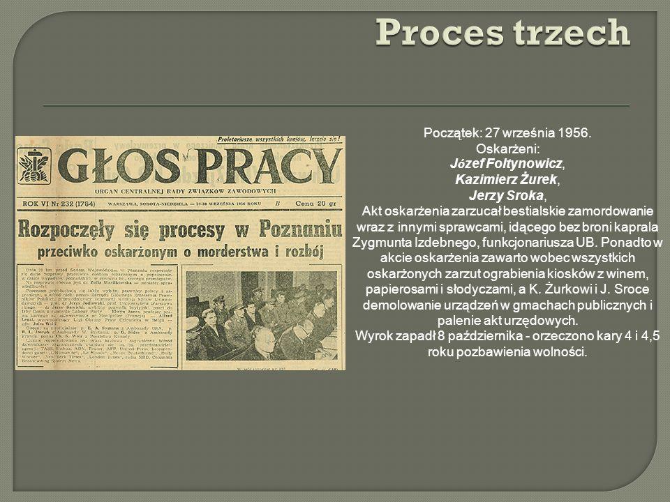 Początek: 27 września 1956. Oskarżeni: J ó zef Foltynowicz, Kazimierz Żurek, Jerzy Sroka, Akt oskarżenia zarzucał bestialskie zamordowanie wraz z inny