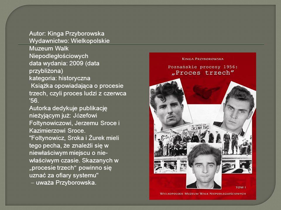 Autor: Kinga Przyborowska Wydawnictwo: Wielkopolskie Muzeum Walk Niepodległościowych data wydania: 2009 (data przybliżona) kategoria: historyczna Ksią