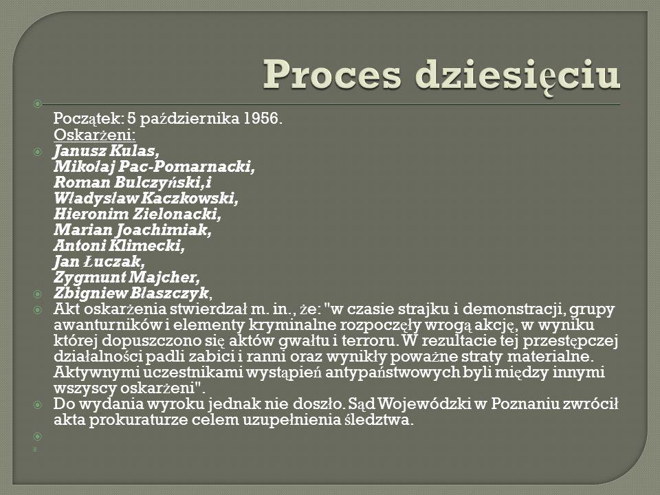 Pocz ą tek: 5 pa ź dziernika 1956. Oskar ż eni: Janusz Kulas, Mikołaj Pac-Pomarnacki, Roman Bulczyński,i Władysław Kaczkowski, Hieronim Zielonacki, Ma
