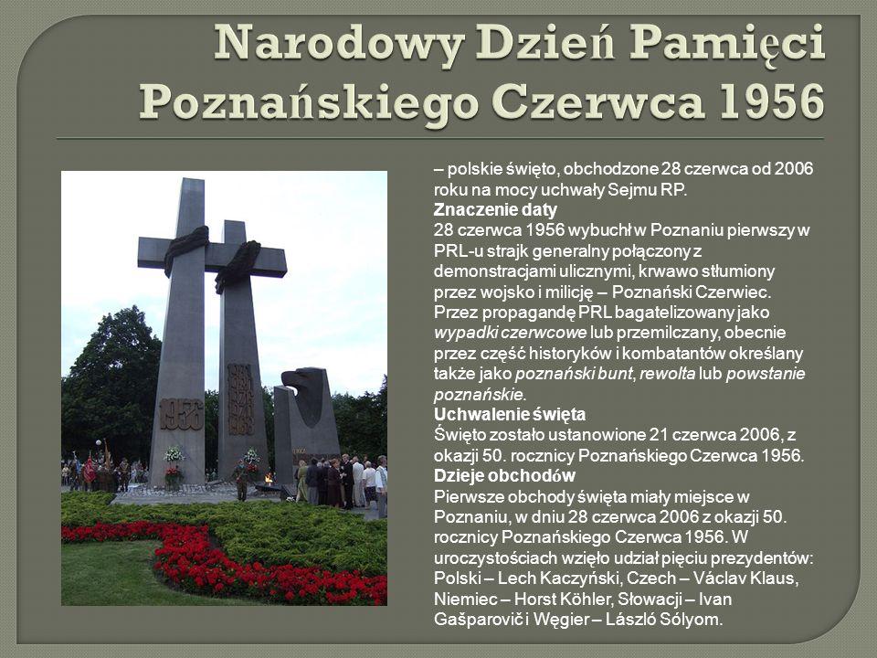 – polskie święto, obchodzone 28 czerwca od 2006 roku na mocy uchwały Sejmu RP. Znaczenie daty 28 czerwca 1956 wybuchł w Poznaniu pierwszy w PRL-u stra