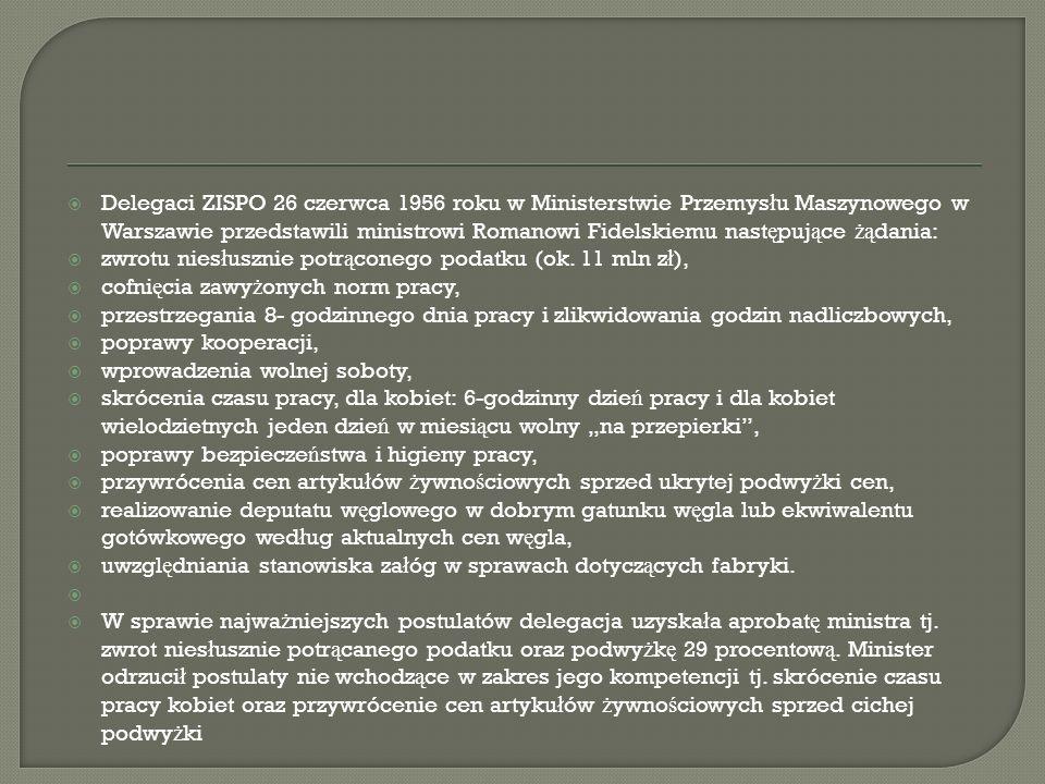 Delegaci ZISPO 26 czerwca 1956 roku w Ministerstwie Przemys ł u Maszynowego w Warszawie przedstawili ministrowi Romanowi Fidelskiemu nast ę puj ą ce ż