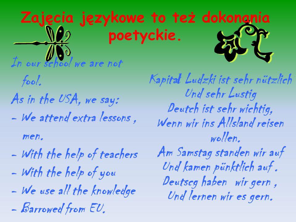 Zajęcia językowe to też dokonania poetyckie.In our school we are not fool.