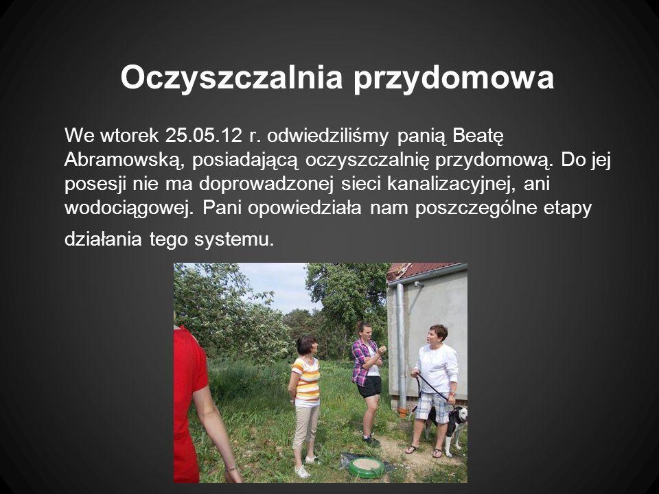Oczyszczalnia przydomowa We wtorek 25.05.12 r. odwiedziliśmy panią Beatę Abramowską, posiadającą oczyszczalnię przydomową. Do jej posesji nie ma dopro