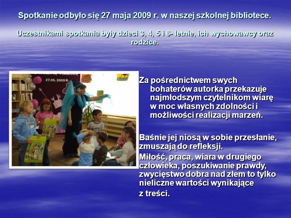 Spotkanie odbyło się 27 maja 2009 r. w naszej szkolnej bibliotece. Uczestnikami spotkania były dzieci 3, 4, 5 i 6- letnie, ich wychowawcy oraz rodzice