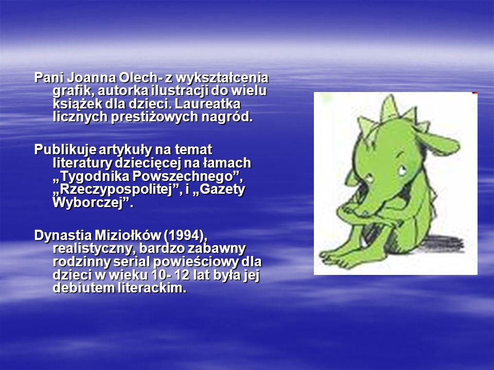 Pani Joanna Olech- z wykształcenia grafik, autorka ilustracji do wielu książek dla dzieci. Laureatka licznych prestiżowych nagród. Publikuje artykuły