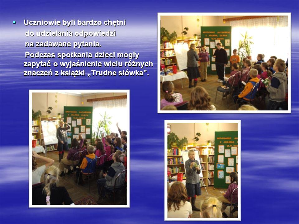 Uczniowie byli bardzo chętni Uczniowie byli bardzo chętni do udzielania odpowiedzi do udzielania odpowiedzi na zadawane pytania. na zadawane pytania.