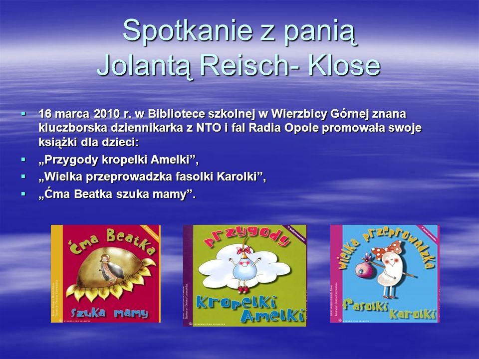 Spotkanie z panią Jolantą Reisch- Klose 16 16 marca 2010 r. w Bibliotece szkolnej w Wierzbicy Górnej znana kluczborska dziennikarka z NTO i fal Radia