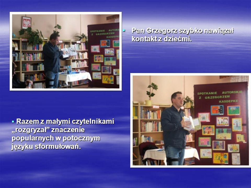 Pan Pan Grzegorz szybko nawiązał kontakt z dziećmi. Razem z małymi czytelnikami rozgryzał znaczenie popularnych w potocznym języku sformułowań. Razem