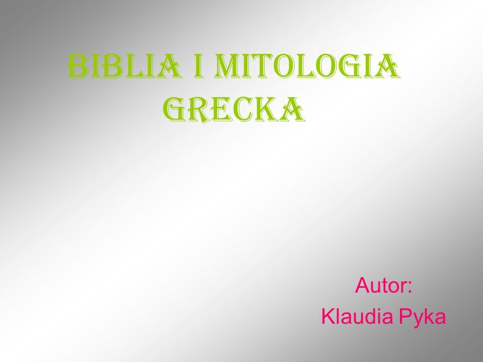 Biblia i mitologia grecka Autor: Klaudia Pyka