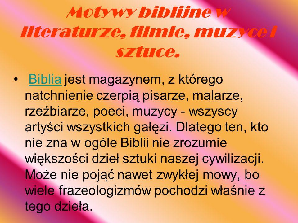Motywy biblijne w literaturze, filmie, muzyce i sztuce. Biblia jest magazynem, z którego natchnienie czerpią pisarze, malarze, rzeźbiarze, poeci, muzy