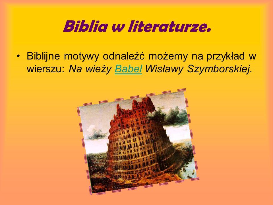 Biblia w literaturze. Biblijne motywy odnaleźć możemy na przykład w wierszu: Na wieży Babel Wisławy Szymborskiej.Babel