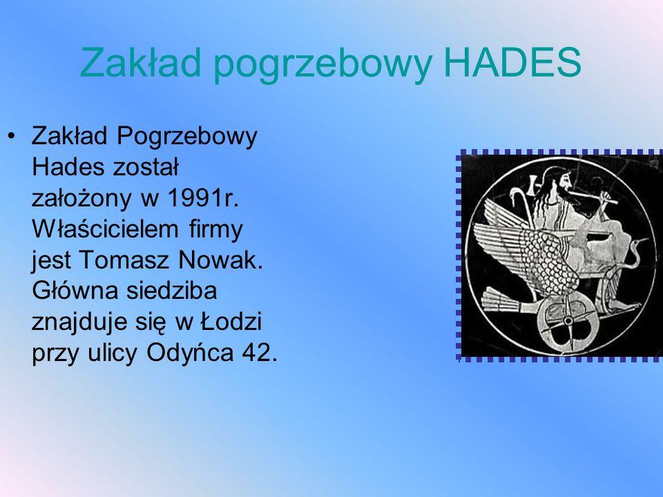 Zakład pogrzebowy HADES Zakład Pogrzebowy Hades został założony w 1991r. Właścicielem firmy jest Tomasz Nowak. Główna siedziba znajduje się w Łodzi pr