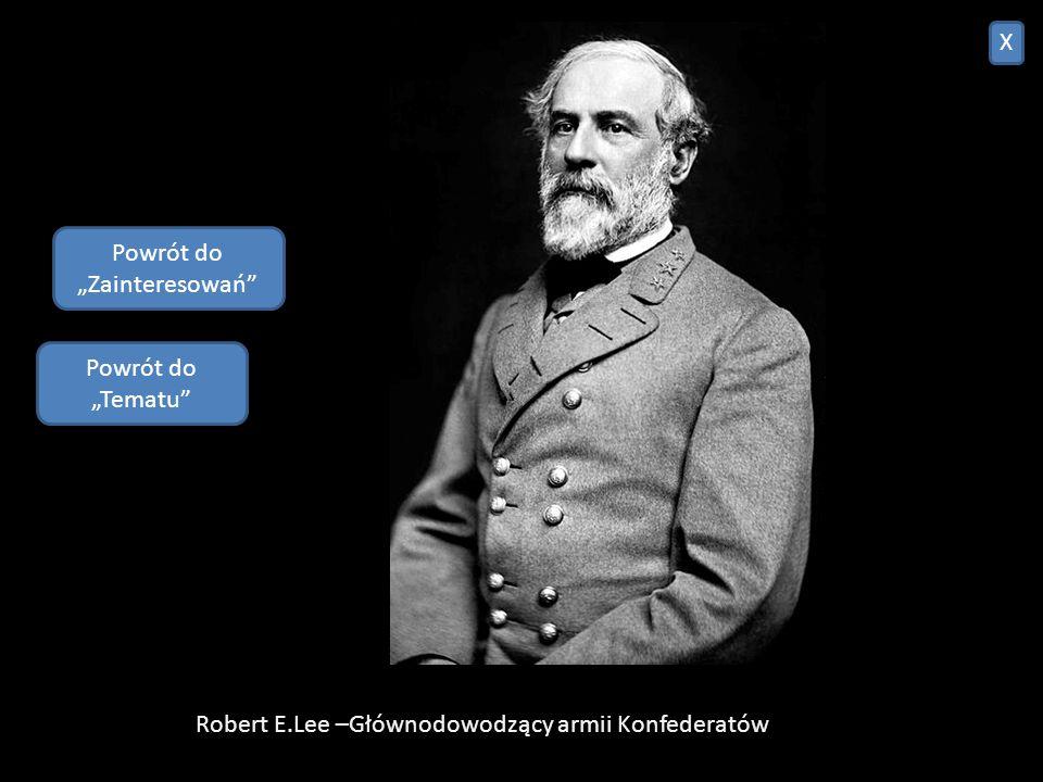 Ulysses S. Grant –głównodowodzący wojskami Unii X Powrót do Zainteresowań Powrót do Tematu