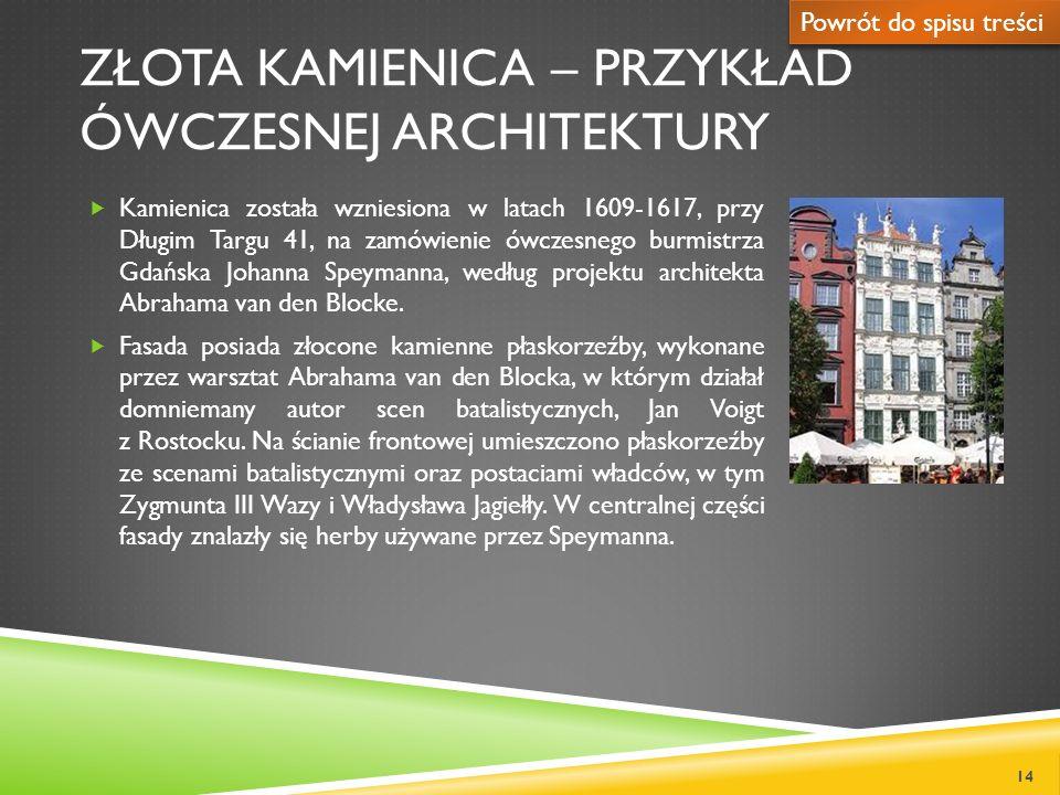 ZŁOTA KAMIENICA – PRZYKŁAD ÓWCZESNEJ ARCHITEKTURY Kamienica została wzniesiona w latach 1609-1617, przy Długim Targu 41, na zamówienie ówczesnego burm