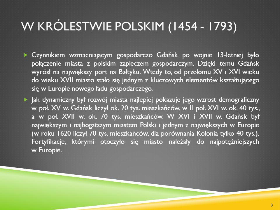 W KRÓLESTWIE POLSKIM (1454 - 1793) Czynnikiem wzmacniającym gospodarczo Gdańsk po wojnie 13-letniej było połączenie miasta z polskim zapleczem gospoda