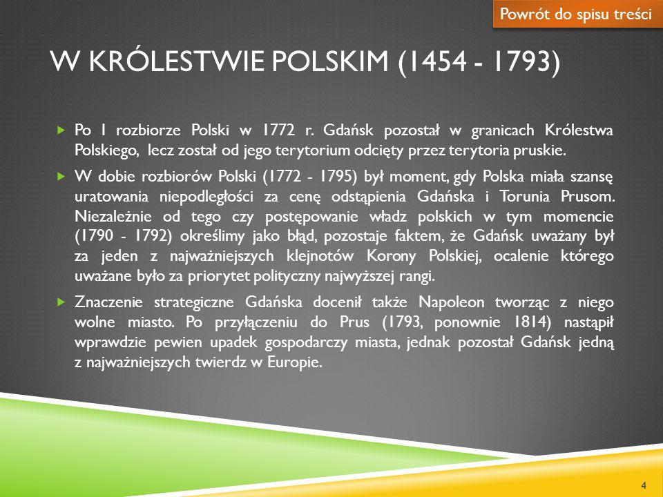 W KRÓLESTWIE POLSKIM (1454 - 1793) Po I rozbiorze Polski w 1772 r. Gdańsk pozostał w granicach Królestwa Polskiego, lecz został od jego terytorium odc