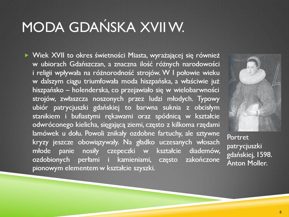 MODA GDAŃSKA XVII W. Wiek XVII to okres świetności Miasta, wyrażającej się również w ubiorach Gdańszczan, a znaczna ilość różnych narodowości i religi