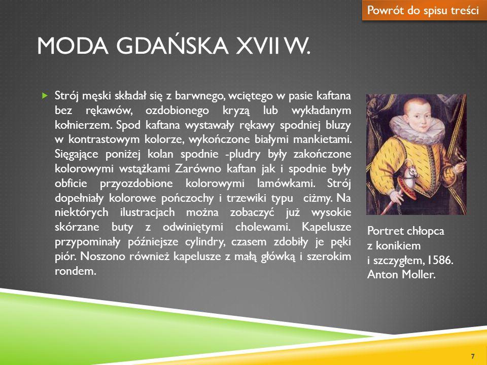 MODA GDAŃSKA XVII W. Strój męski składał się z barwnego, wciętego w pasie kaftana bez rękawów, ozdobionego kryzą lub wykładanym kołnierzem. Spod kafta
