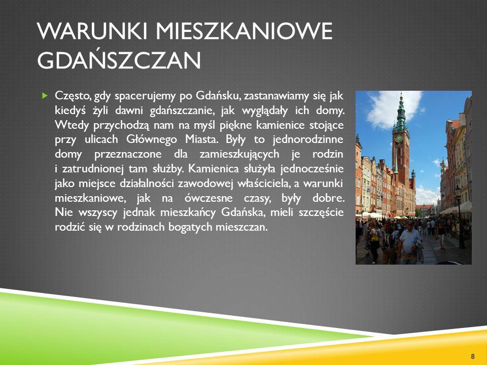 WARUNKI MIESZKANIOWE GDAŃSZCZAN Często, gdy spacerujemy po Gdańsku, zastanawiamy się jak kiedyś żyli dawni gdańszczanie, jak wyglądały ich domy. Wtedy