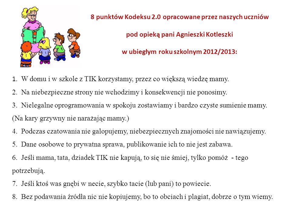 8 punktów Kodeksu 2.0 opracowane przez naszych uczniów pod opieką pani Agnieszki Kotleszki w ubiegłym roku szkolnym 2012/2013: 1. W domu i w szkole z