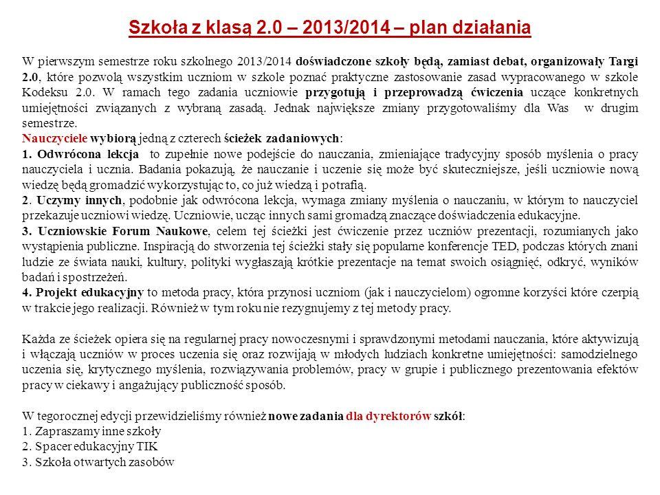 Szkoła z klasą 2.0 – 2013/2014 – plan działania W pierwszym semestrze roku szkolnego 2013/2014 doświadczone szkoły będą, zamiast debat, organizowały T
