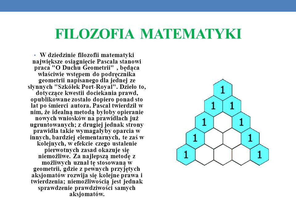 FILOZOFIA MATEMATYKI W dziedzinie filozofii matematyki największe osiągnięcie Pascala stanowi praca