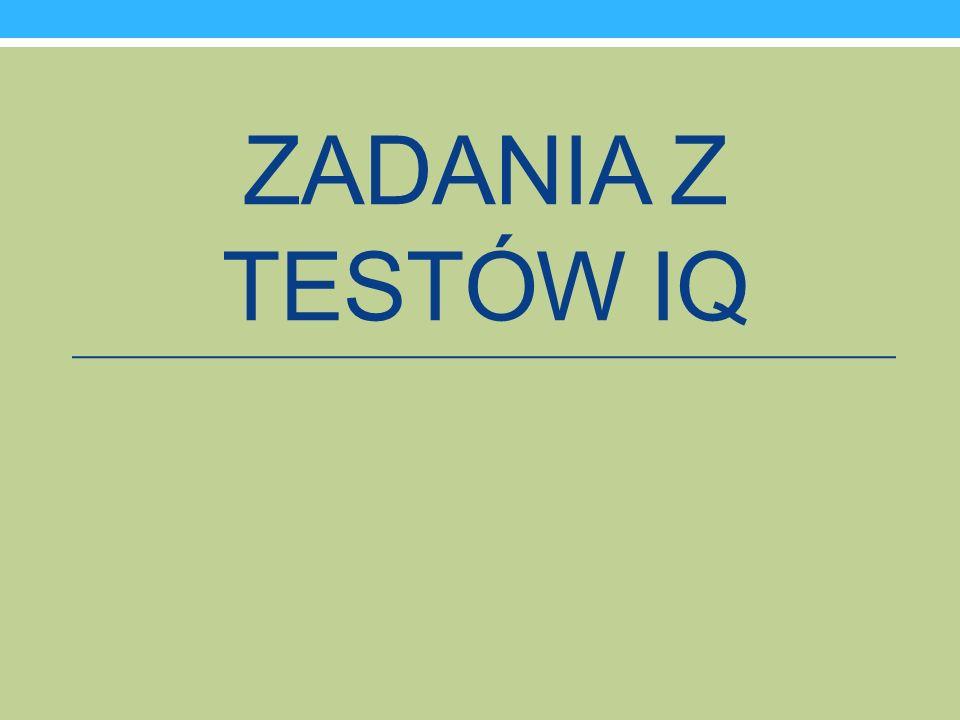 ZADANIA Z TESTÓW IQ
