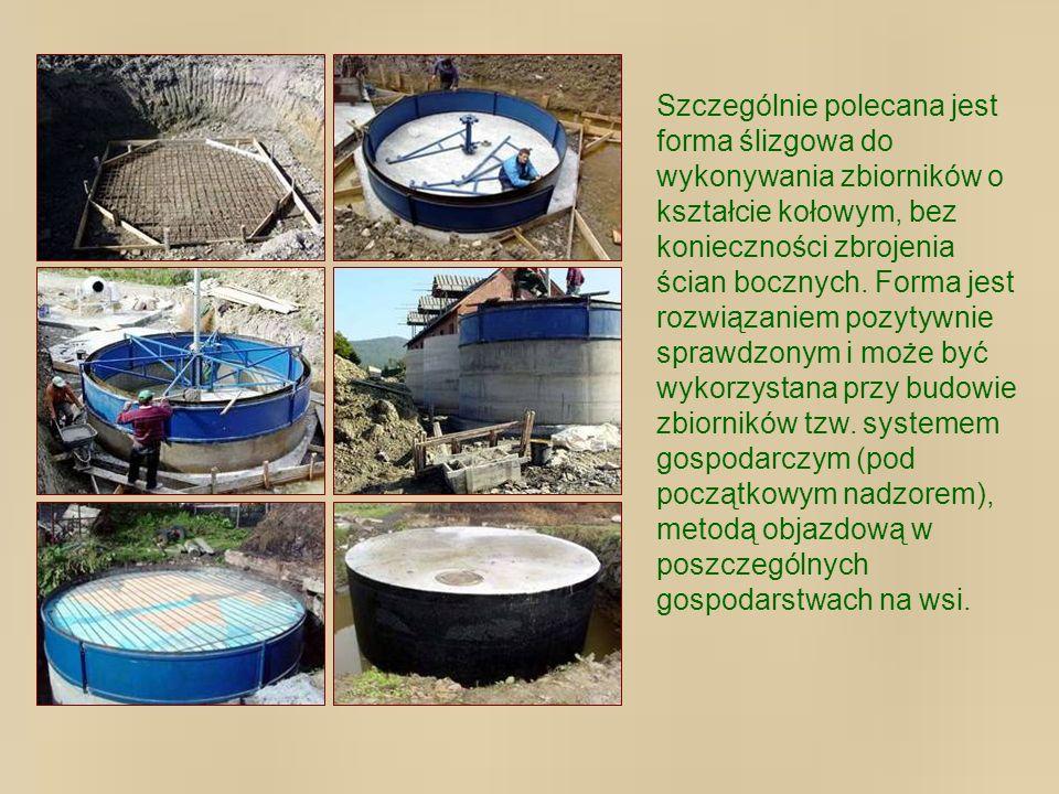 Szczególnie polecana jest forma ślizgowa do wykonywania zbiorników o kształcie kołowym, bez konieczności zbrojenia ścian bocznych. Forma jest rozwiąza