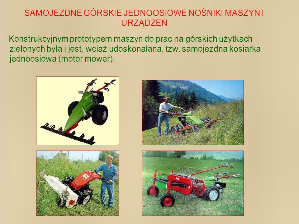 Konstrukcyjnym prototypem maszyn do prac na górskich użytkach zielonych była i jest, wciąż udoskonalana, tzw. samojezdna kosiarka jednoosiowa (motor m
