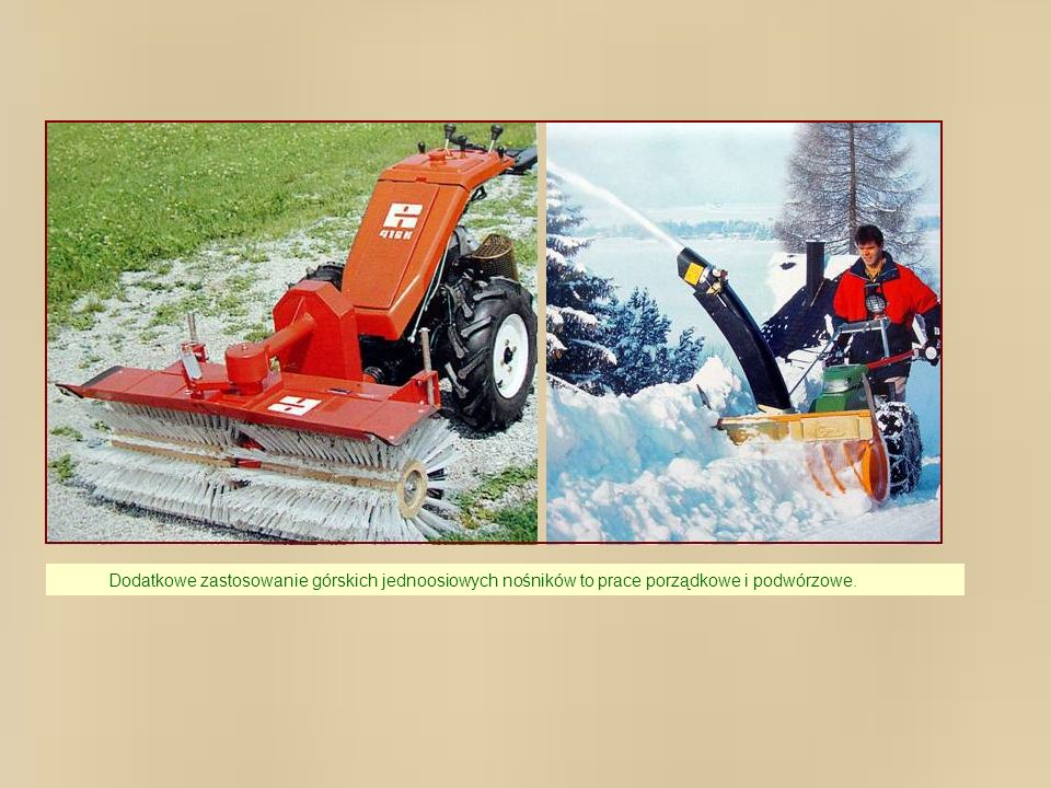 Dodatkowe zastosowanie górskich jednoosiowych nośników to prace porządkowe i podwórzowe.