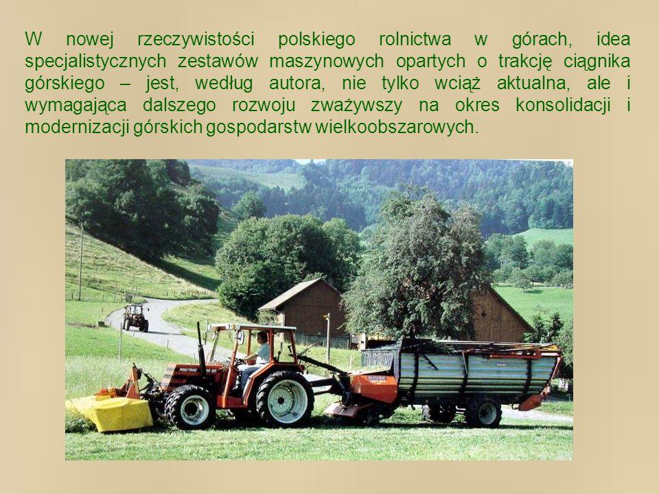 W nowej rzeczywistości polskiego rolnictwa w górach, idea specjalistycznych zestawów maszynowych opartych o trakcję ciągnika górskiego – jest, według