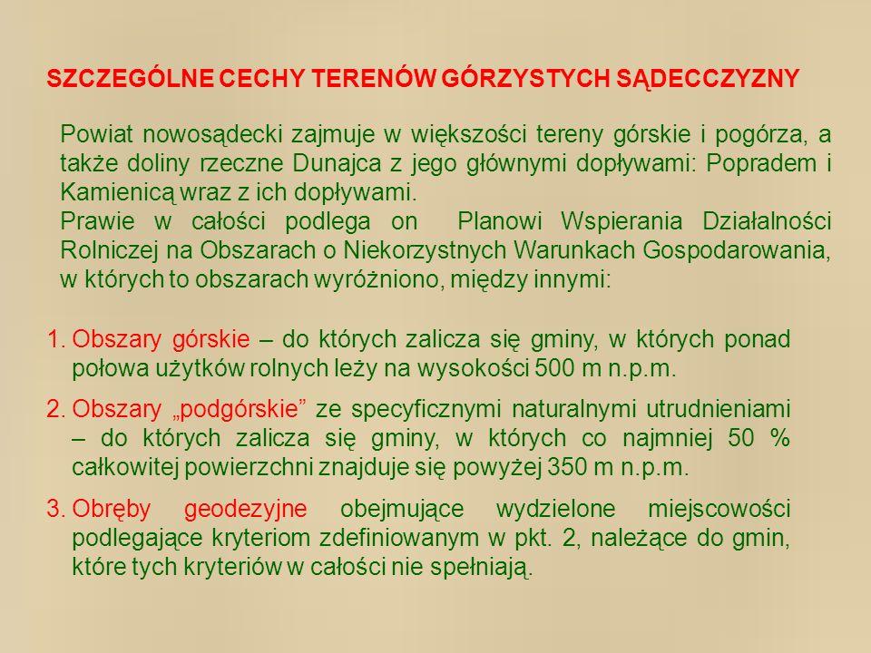 SZCZEGÓLNE CECHY TERENÓW GÓRZYSTYCH SĄDECCZYZNY Powiat nowosądecki zajmuje w większości tereny górskie i pogórza, a także doliny rzeczne Dunajca z jeg