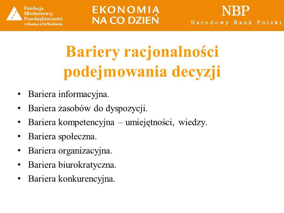 Bariery racjonalności podejmowania decyzji Bariera informacyjna. Bariera zasobów do dyspozycji. Bariera kompetencyjna – umiejętności, wiedzy. Bariera