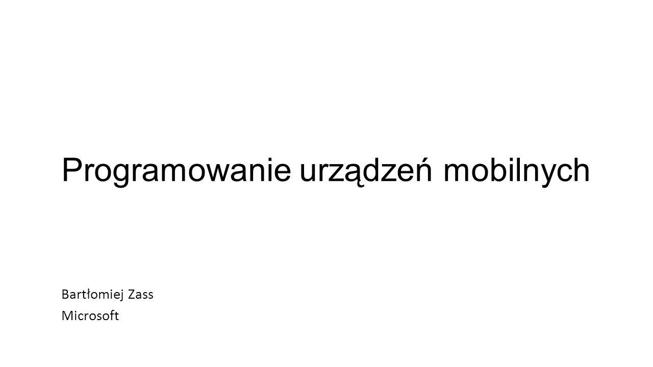 Programowanie urządzeń mobilnych Bartłomiej Zass Microsoft