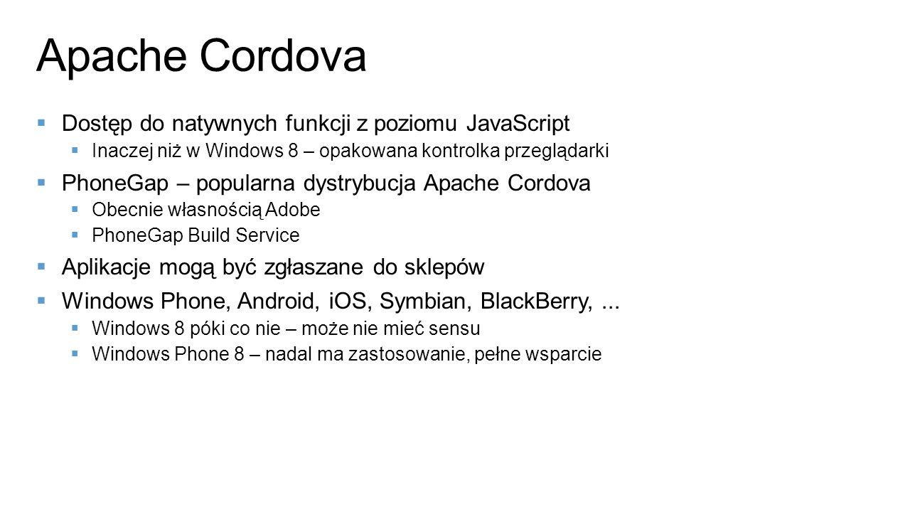 Dostęp do natywnych funkcji z poziomu JavaScript Inaczej niż w Windows 8 – opakowana kontrolka przeglądarki PhoneGap – popularna dystrybucja Apache Co
