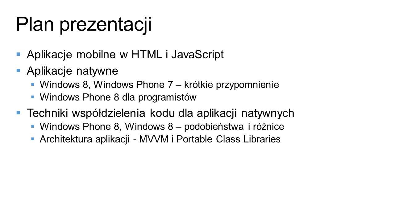 Aplikacje mobilne w HTML i JavaScript Aplikacje natywne Windows 8, Windows Phone 7 – krótkie przypomnienie Windows Phone 8 dla programistów Techniki w