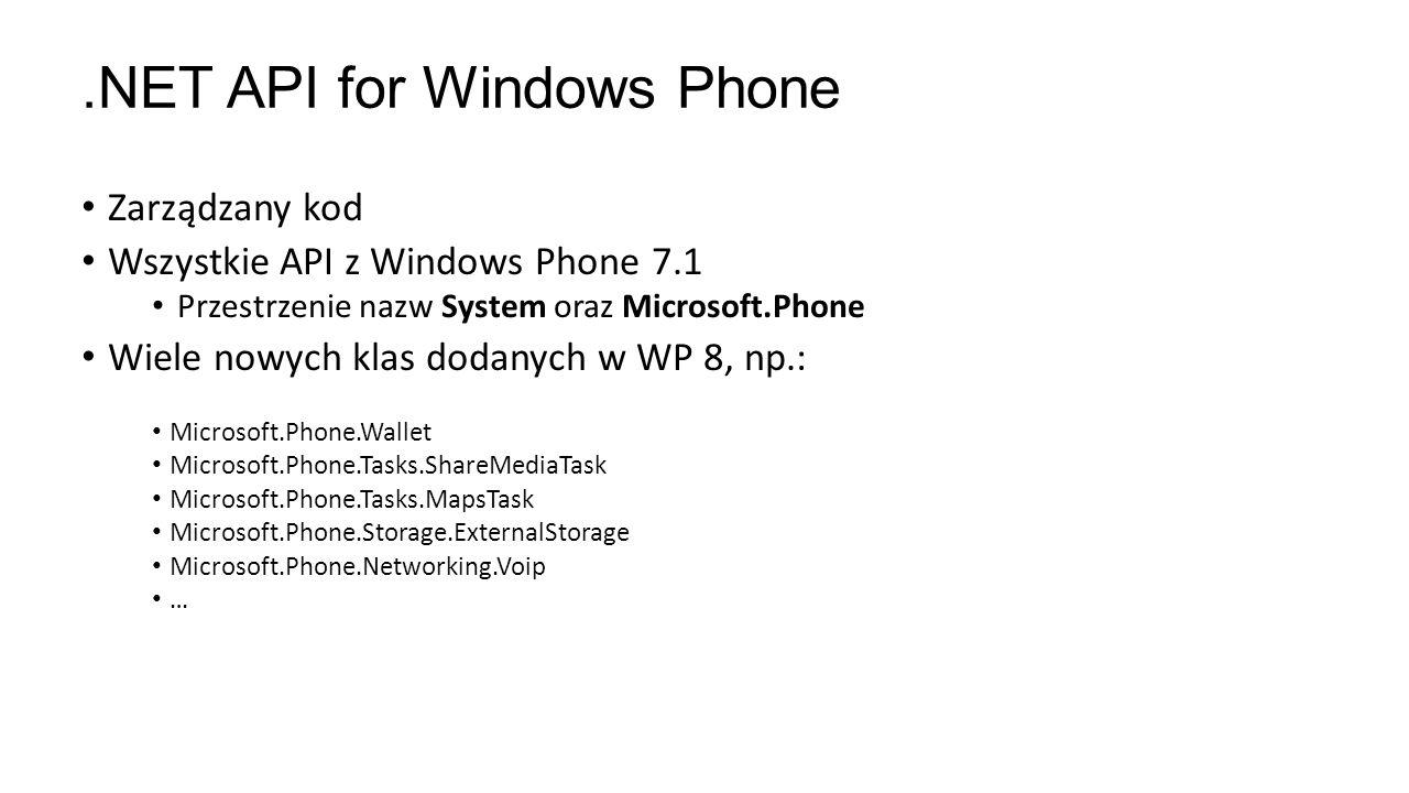 Zarządzany kod Wszystkie API z Windows Phone 7.1 Przestrzenie nazw System oraz Microsoft.Phone Wiele nowych klas dodanych w WP 8, np.: Microsoft.Phone