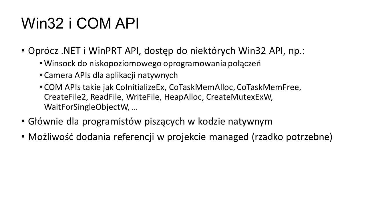 Oprócz.NET i WinPRT API, dostęp do niektórych Win32 API, np.: Winsock do niskopoziomowego oprogramowania połączeń Camera APIs dla aplikacji natywnych
