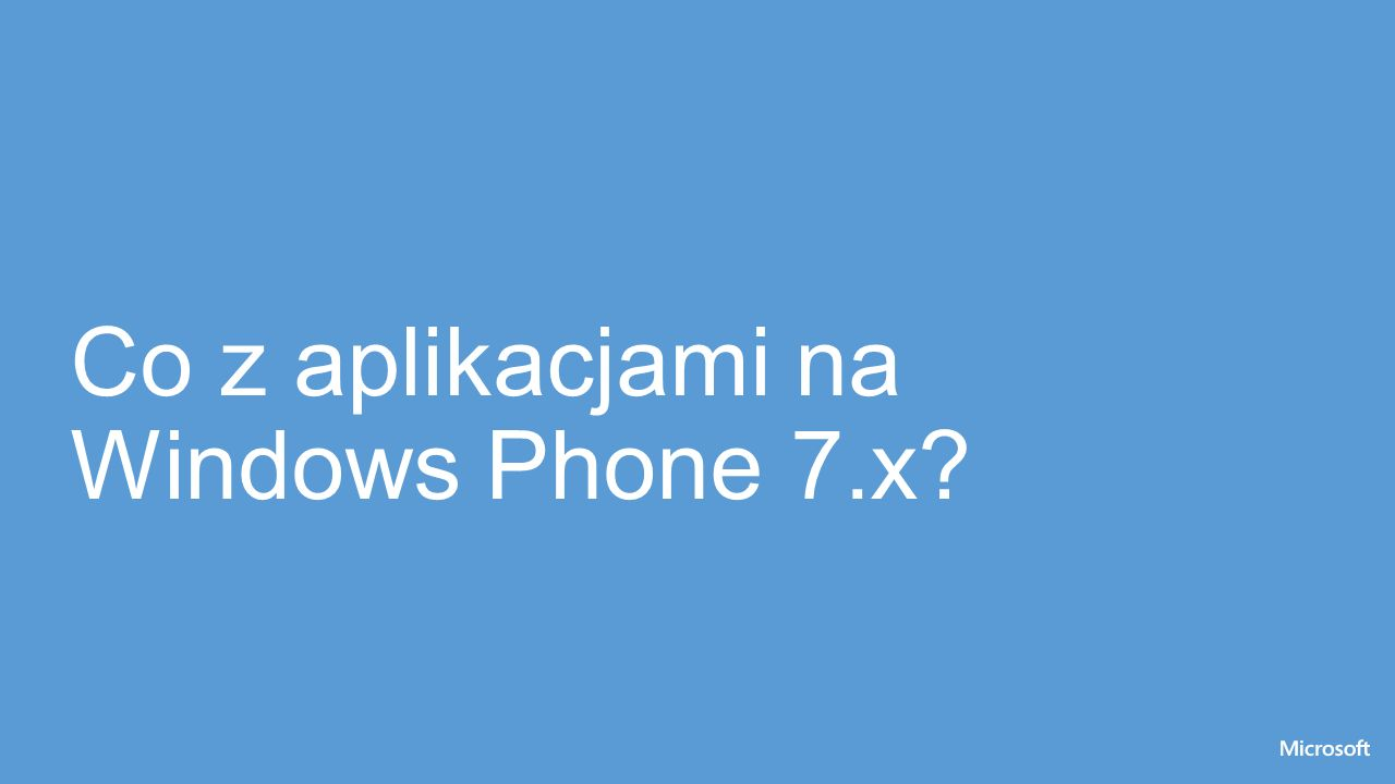 Co z aplikacjami na Windows Phone 7.x?