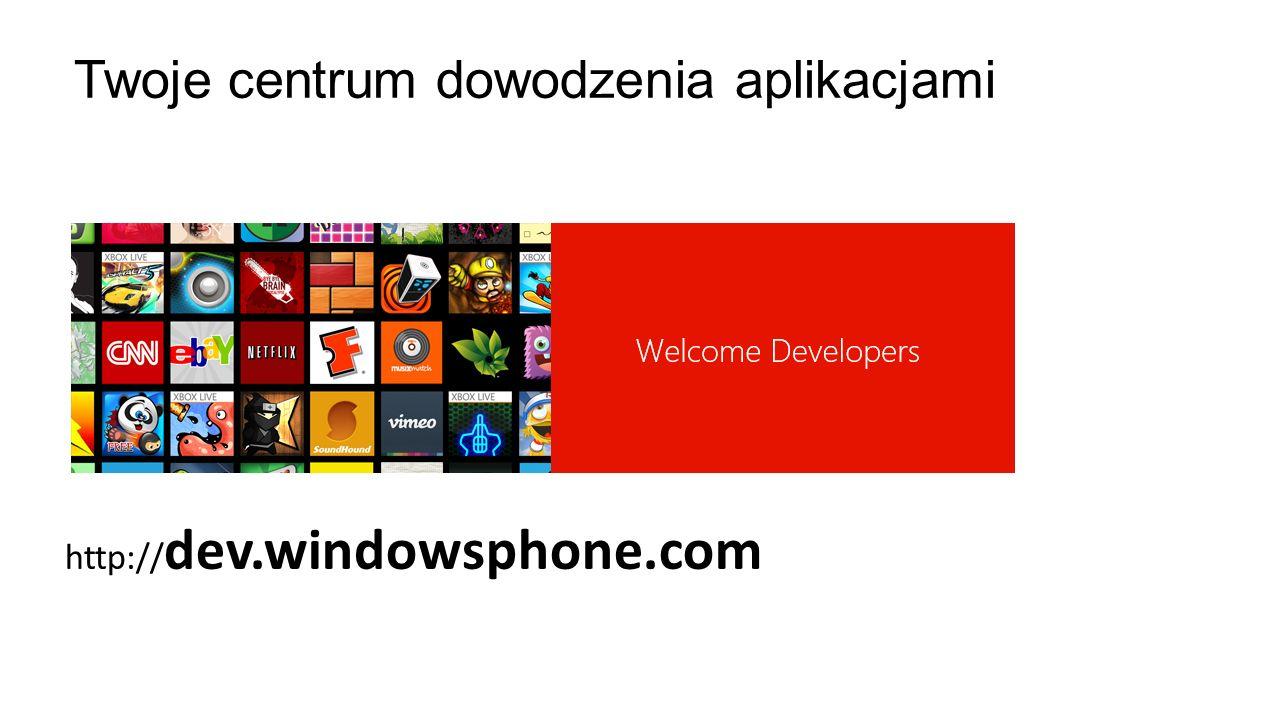 http:// dev.windowsphone.com Twoje centrum dowodzenia aplikacjami