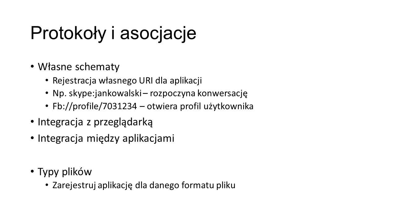 Protokoły i asocjacje Własne schematy Rejestracja własnego URI dla aplikacji Np. skype:jankowalski – rozpoczyna konwersację Fb://profile/7031234 – otw