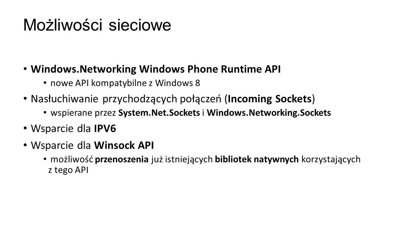 Windows.Networking Windows Phone Runtime API nowe API kompatybilne z Windows 8 Nasłuchiwanie przychodzących połączeń (Incoming Sockets) wspierane prze