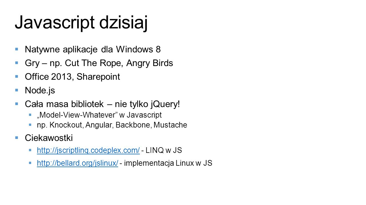 Javascript dzisiaj Natywne aplikacje dla Windows 8 Gry – np. Cut The Rope, Angry Birds Office 2013, Sharepoint Node.js Cała masa bibliotek – nie tylko