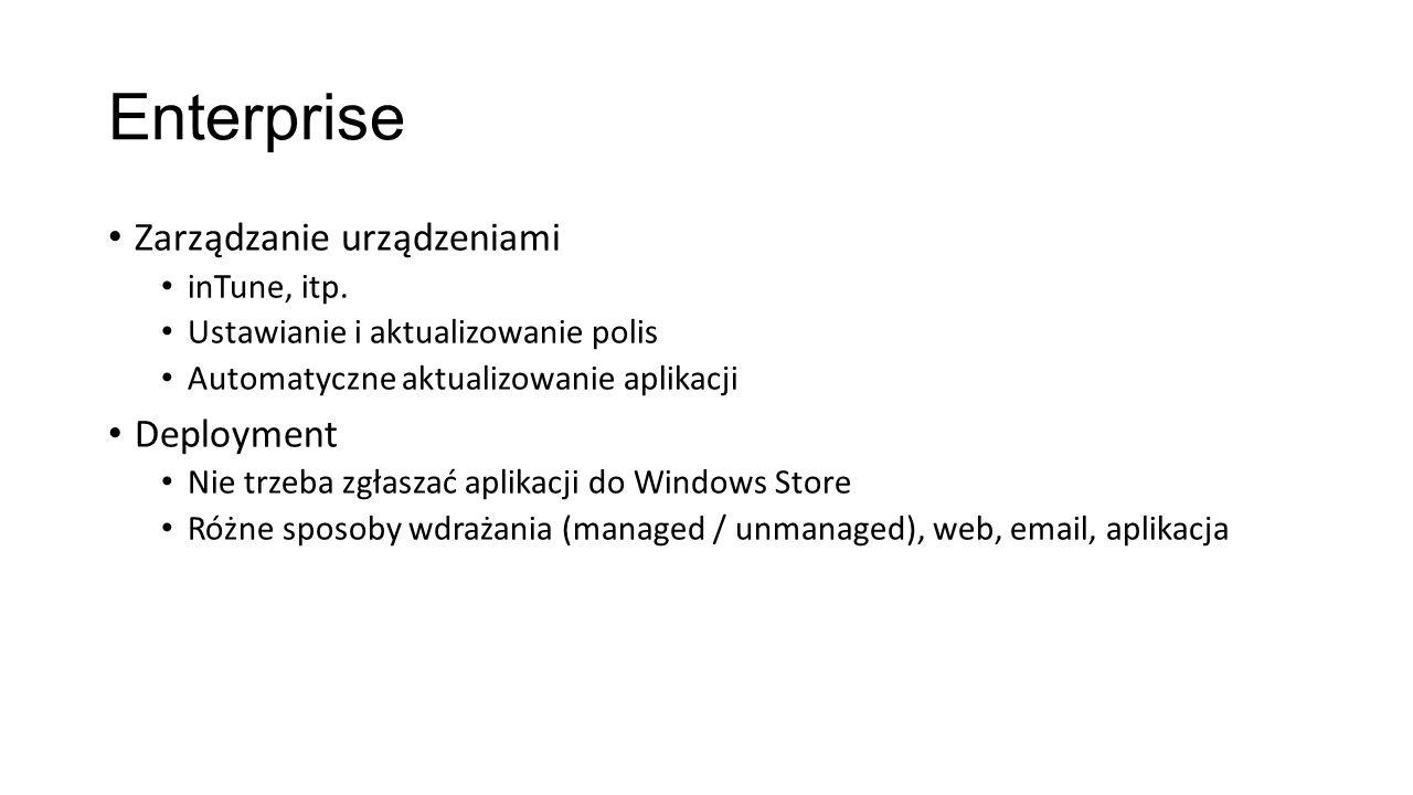 Enterprise Zarządzanie urządzeniami inTune, itp. Ustawianie i aktualizowanie polis Automatyczne aktualizowanie aplikacji Deployment Nie trzeba zgłasza